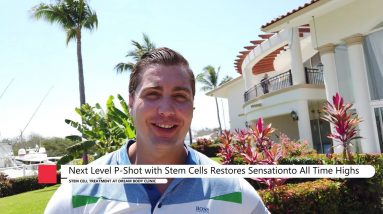 Next Level P Shot with Stem Cells Restores Sensation to All Time Highs